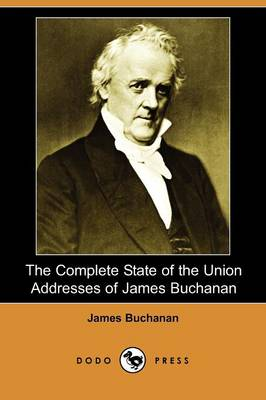 The Complete State of the Union Addresses of James Buchanan (Dodo Press)