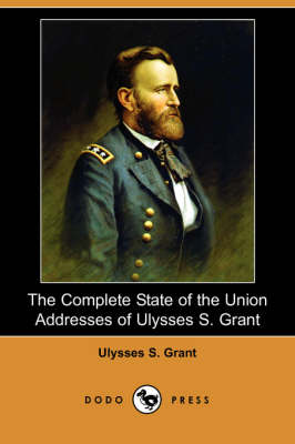 The Complete State of the Union Addresses of Ulysses S. Grant