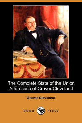 The Complete State of the Union Addresses of Grover Cleveland (Dodo Press)