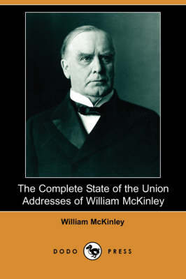 The Complete State of the Union Addresses of William McKinley (Dodo Press)