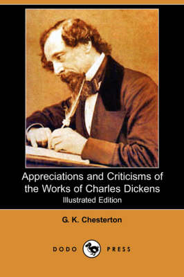 Appreciations and Criticisms of the Works of Charles Dickens (Illustrated Edition) (Dodo Press)