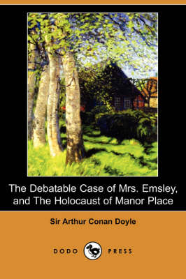 The Debatable Case of Mrs. Emsley, and the Holocaust of Manor Place (Dodo Press)