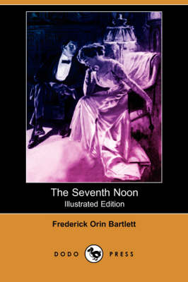 The Seventh Noon (Illustrated Edition) (Dodo Press)