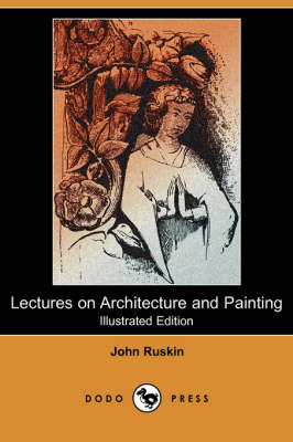 Lectures on Architecture and Painting (Illustrated Edition) (Dodo Press)