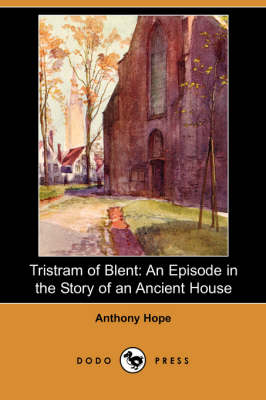 Tristram of Blent: An Episode in the Story of an Ancient House (Dodo Press)
