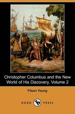 Christopher Columbus and the New World of His Discovery, Volume 2 (Dodo Press)