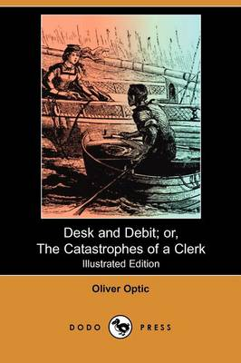Desk and Debit; Or, the Catastrophes of a Clerk (Illustrated Edition) (Dodo Press)