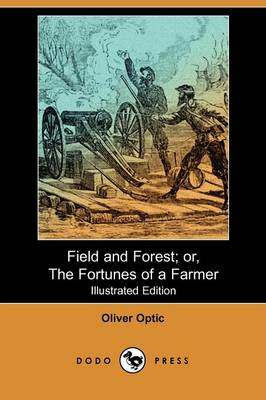Field and Forest; Or, the Fortunes of a Farmer (Illustrated Edition) (Dodo Press)