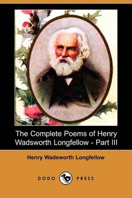 The Complete Poems of Henry Wadsworth Longfellow - Part III (Dodo Press)