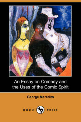An Essay on Comedy and the Uses of the Comic Spirit (Dodo Press)