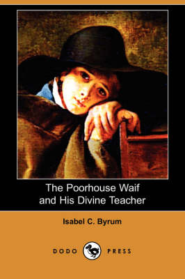 The Poorhouse Waif and His Divine Teacher (Dodo Press)