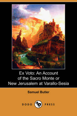 Ex Voto: An Account of the Sacro Monte or New Jerusalem at Varallo-Sesia (Dodo Press)
