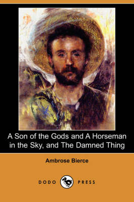 A Son of the Gods and a Horseman in the Sky, and the Damned Thing (Dodo Press)