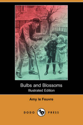 Bulbs and Blossoms (Illustrated Edition) (Dodo Press)