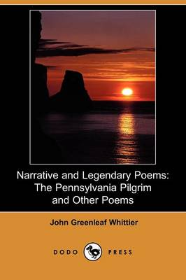 Narrative and Legendary Poems: The Pennsylvania Pilgrim and Other Poems (Dodo Press)