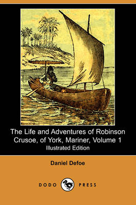 The Life and Adventures of Robinson Crusoe, of York, Mariner, Volume 1 (1812) (Illustrated Edition) (Dodo Press)