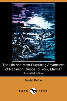 The Life and Most Surprising Adventures of Robinson Crusoe, of York, Mariner, Including an Account of His Deliverance Thence, and the Remarkable Histo