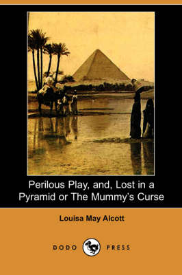 Perilous Play, And, Lost in a Pyramid or the Mummy's Curse (Dodo Press)