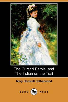 The Cursed Patois, and the Indian on the Trail (Dodo Press)