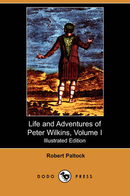 The Life and Adventures of Peter Wilkins, Volume I (Illustrated Edition) (Dodo Press)