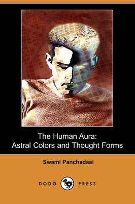 The Human Aura: Astral Colors and Thought Forms (Dodo Press)