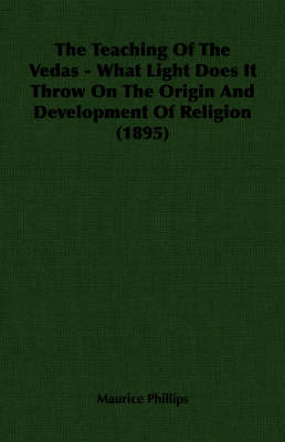 The Teaching Of The Vedas - What Light Does It Throw On The Origin And Development Of Religion (1895)
