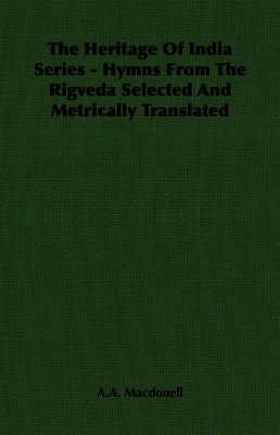 The Heritage Of India Series - Hymns From The Rigveda Selected And Metrically Translated