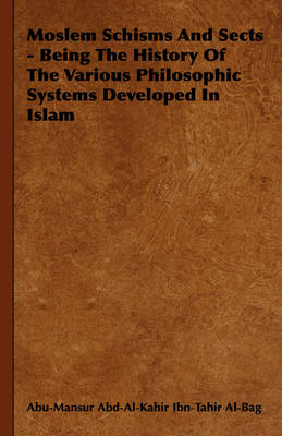 Moslem Schisms And Sects - Being The History Of The Various Philosophic Systems Developed In Islam