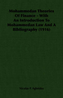 Mohammedan Theories Of Finance - With An Introduction To Mohammedan Law And A Bibliography (1916)