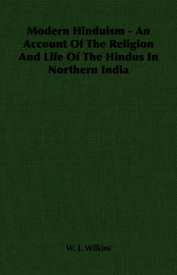 Modern Hinduism - An Account Of The Religion And Life Of The Hindus In Northern India