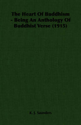 The Heart Of Buddhism - Being An Anthology Of Buddhist Verse (1915)