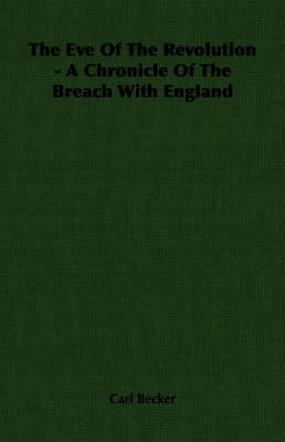 The Eve Of The Revolution - A Chronicle Of The Breach With England