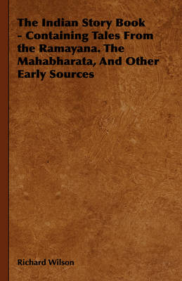 The Indian Story Book - Containing Tales From the Ramayana. The Mahabharata, And Other Early Sources