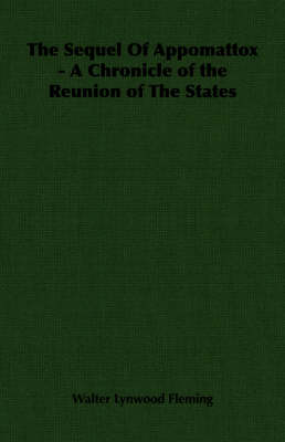 The Sequel Of Appomattox - A Chronicle of the Reunion of The States