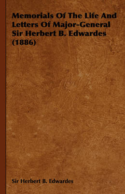 Memorials Of The Life And Letters Of Major-General Sir Herbert B. Edwardes (1886)