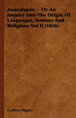 Anacalypsis - Or An Inquiry Into The Origin Of Languages, Nations And Religions Vol Ii (1836)