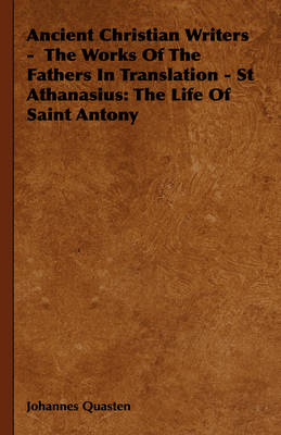Ancient Christian Writers - The Works Of The Fathers In Translation - St Athanasius: The Life Of Saint Antony