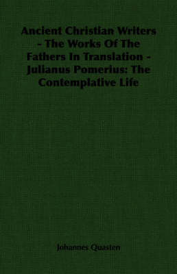 Ancient Christian Writers - The Works Of The Fathers In Translation - Julianus Pomerius: The Contemplative Life