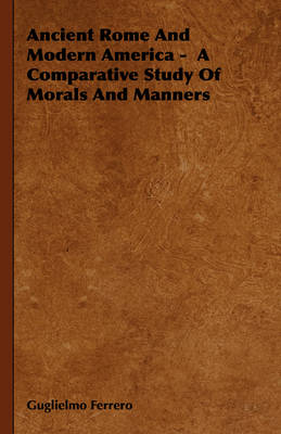 Ancient Rome And Modern America - A Comparative Study Of Morals And Manners