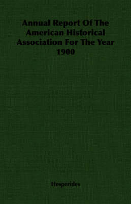 Annual Report Of The American Historical Association For The Year 1900