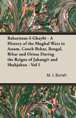 Baharistan-I-Ghaybi - A History Of The Mughal Wars In Assam, Cooch Behar, Bengal, Bihar And Orissa During The Reigns Of Jahangir And Shahjahan - Vol Ii