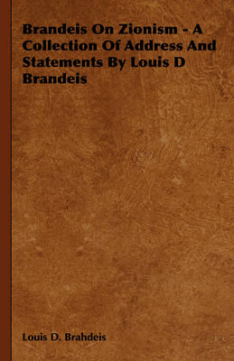 Brandeis On Zionism - A Collection Of Address And Statements By Louis D Brandeis