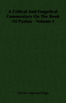 A Critical And Exegetical Commentary On The Book Of Psalms - Volume I