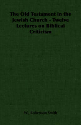 The Old Testament in the Jewish Church - Twelve Lectures on Biblical Criticism