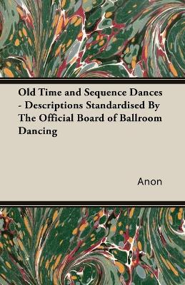 Old Time and Sequence Dances: Descriptions Standardised by the Official Board of Ballroom Dancing
