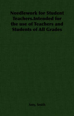 Needlework for Student Teachers.Intended for the Use of Teachers and Students of All Grades