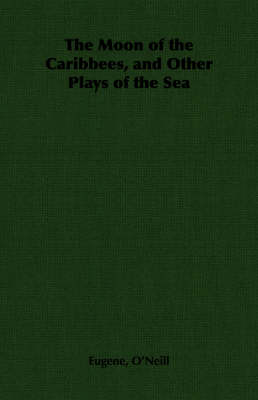 The Moon of the Caribbees, and Other Plays of the Sea