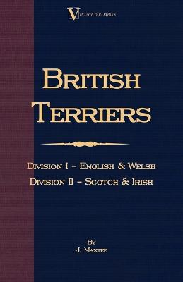 British Terriers - Division I - English and Welsh. Division II - Scotch and Irish (A Vintage Dog Books Breed Classic)