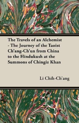 The Travels of an Alchemist - The Journey of the Taoist Ch'ang-Ch'un From China to the Hindukush at the Summons of Chingiz Khan