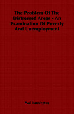 The Problem Of The Distressed Areas - An Examination Of Poverty And Unemployment